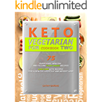 KETO VEGETARIAN COOKBOOK FOR TWO: Super Easy, Healthy, and Filling Plant-Based Recipes (Low-Carb Keto Recipes For a Healthy Lifestyle and Weight Loss )