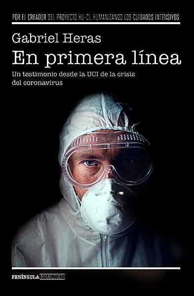 En primera línea: Un testimonio desde la UCI de la crisis del coronavirus eBook: Heras, Gabriel: Amazon.es: Tienda Kindle