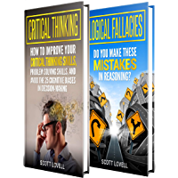Critical Thinking: The Ultimate Guide to Improving Your Critical Thinking Skills, Becoming Better at Problem Solving, Mastering Logical Fallacies and Avoiding Cognitive Biases (English Edition)