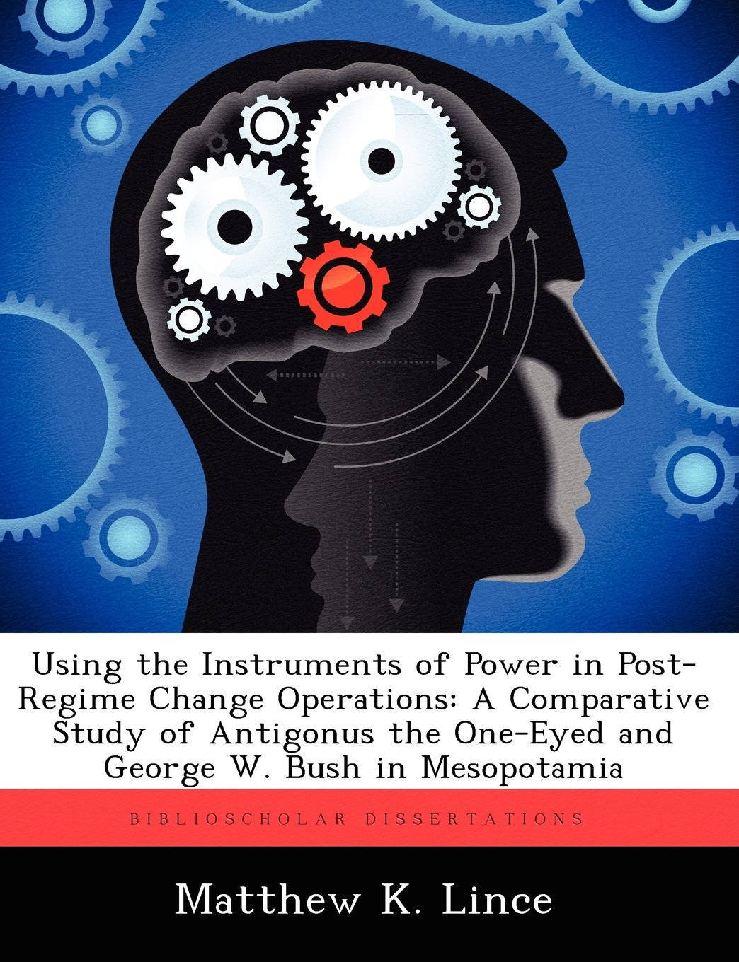 Read Online Using the Instruments of Power in Post-Regime Change Operations: A Comparative Study of Antigonus the One-Eyed and George W. Bush in Mesopotamia pdf