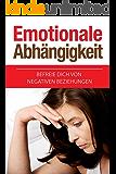 Emotionale Abhängigkeit: Befreie dich von negativen Beziehungen