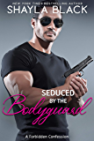 Seduced by the Bodyguard (Forbidden Confessions Book 5)
