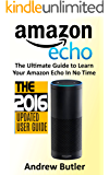 Amazon Echo: 2016 - The Ultimate Guide to Learn Amazon Echo In No Time (Amazon Echo, Alexa Skills Kit, smart devices, digital services, digital media) (Amazon Prime, internet device, guide)