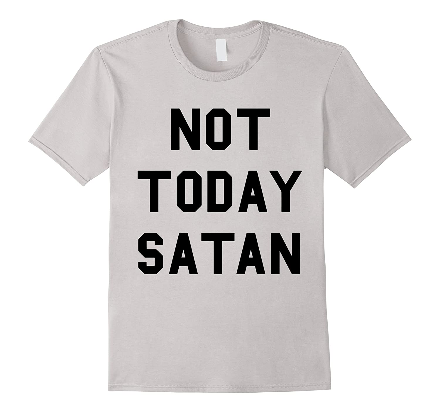 Not Today Satan T Shirt for Christian-RT