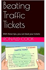 Beating Traffic Tickets: With these tips, you can beat your tickets Kindle Edition