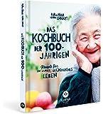 Das Kochbuch der 100-Jährigen - Rezepte für ein langes Leben