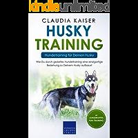 Husky Training – Hundetraining für Deinen Husky: Wie Du durch gezieltes Hundetraining eine einzigartige Beziehung zu Deinem Husky aufbaust (Husky Band 2)