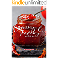 Canning and Preserving Recipes: Experience the Amazing World of Chutney