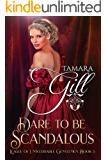 Dare To Be Scandalous (League of Unweddable Gentlemen Book 3)