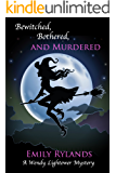 Bewitched, Bothered, and Murdered (Wendy Lightower Mystery Book 3)