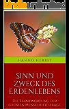 Sinn und Zweck des Erdenlebens: Die Beantwortung der großen Menschheitsfrage (Die großen Lebens- und Kirchenfragen 5)