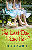 The Last Day I Saw Her: An emotional story of secrets, hope and long lost friendship, with a supernatural twist