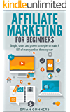 Affiliate Marketing for Beginners: Simple, smart and proven strategies to make A LOT of money online, the easy way (affiliate marketing, internet marking, ... monetize blog, blogging, financial freedom)