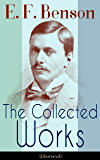 The Collected Works of E. F. Benson (Illustrated): Dodo Trilogy, Queen Lucia, Miss Mapp, David Blaize, The Room in The Tower, Paying Guests, The Relentless ...  The Angel of Pain, The Rubicon and more