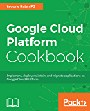 Google Cloud Platform Cookbook: Implement, deploy, maintain, and migrate applications on Google Cloud Platform