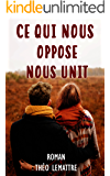 Ce qui nous oppose nous unit (French Edition)