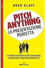 Pitch anything: La presentazione perfetta. Il metodo innovativo per comunicare, convincere e farsi dire sempre di sì (Italian Edition) Kindle Edition