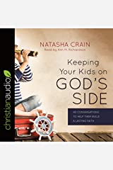 Keeping Your Kids on God's Side: 40 Conversations to Help Them Build a Lasting Faith Audio CD