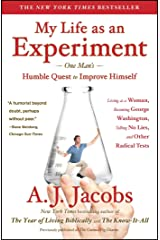My Life as an Experiment: One Man's Humble Quest to Improve Himself by Living as a Woman, Becoming George Washington, Telling No Lies, and Other Radical Tests Kindle Edition