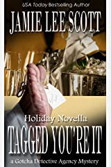 Tagged, You're It: A Gotcha Detective Agency Holiday Novella (Gotcha Detective Agency Mystery)