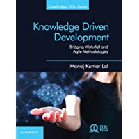 Knowledge Driven Development: Bridging Waterfall and Agile Methodologies (Cambridge IISc Series)