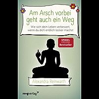 Am Arsch vorbei geht auch ein Weg: Wie sich dein Leben verbessert, wenn du dich endlich locker machst (German Edition)