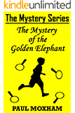 The Mystery of the Golden Elephant (The Mystery Series Short Story Book 5)
