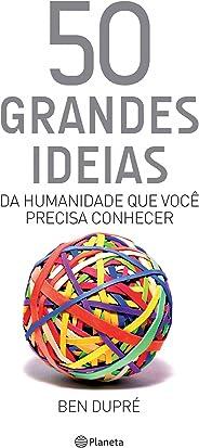 50 grandes ideias da humanidade que você precisa conhecer (Coleção 50 ideias)