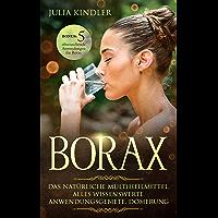 BORAX: Das natürliche Multiheilmittel. Alles Wissenswerte, Anwendungsgebiete, Dosierung (German Edition)
