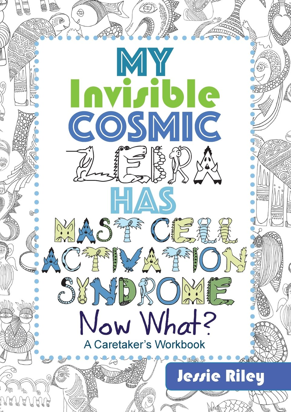 Workbooks the creative visualization workbook : My Invisible Cosmic Zebra Has Mast Cell Activation Syndrome - Now ...