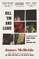 Kill 'Em and Leave: Searching for James Brown and the American Soul Kindle Edition