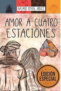 Amor a Cuatro Estaciones: El Diario De Una Ilusión (Spanish Edition)