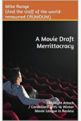 A Movie Draft Merrittocracy: The Night Attack / Cordkillers 2015-16 Winter Movie League in Review (A CRUMDUM Look At The <> Movie Draft Book 3) Kindle Edition