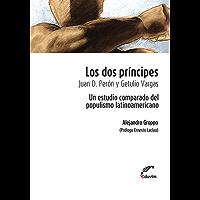 Los dos príncipes. Juan D. Perón y Getulio Vargas. Un estudio comparado del populismo latinoamericano (Poliedros - Serie Ernesto Laclau)