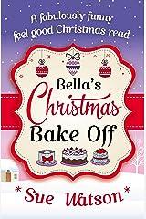 Bella's Christmas Bake Off: A fabulously funny, feel good Christmas read Kindle Edition