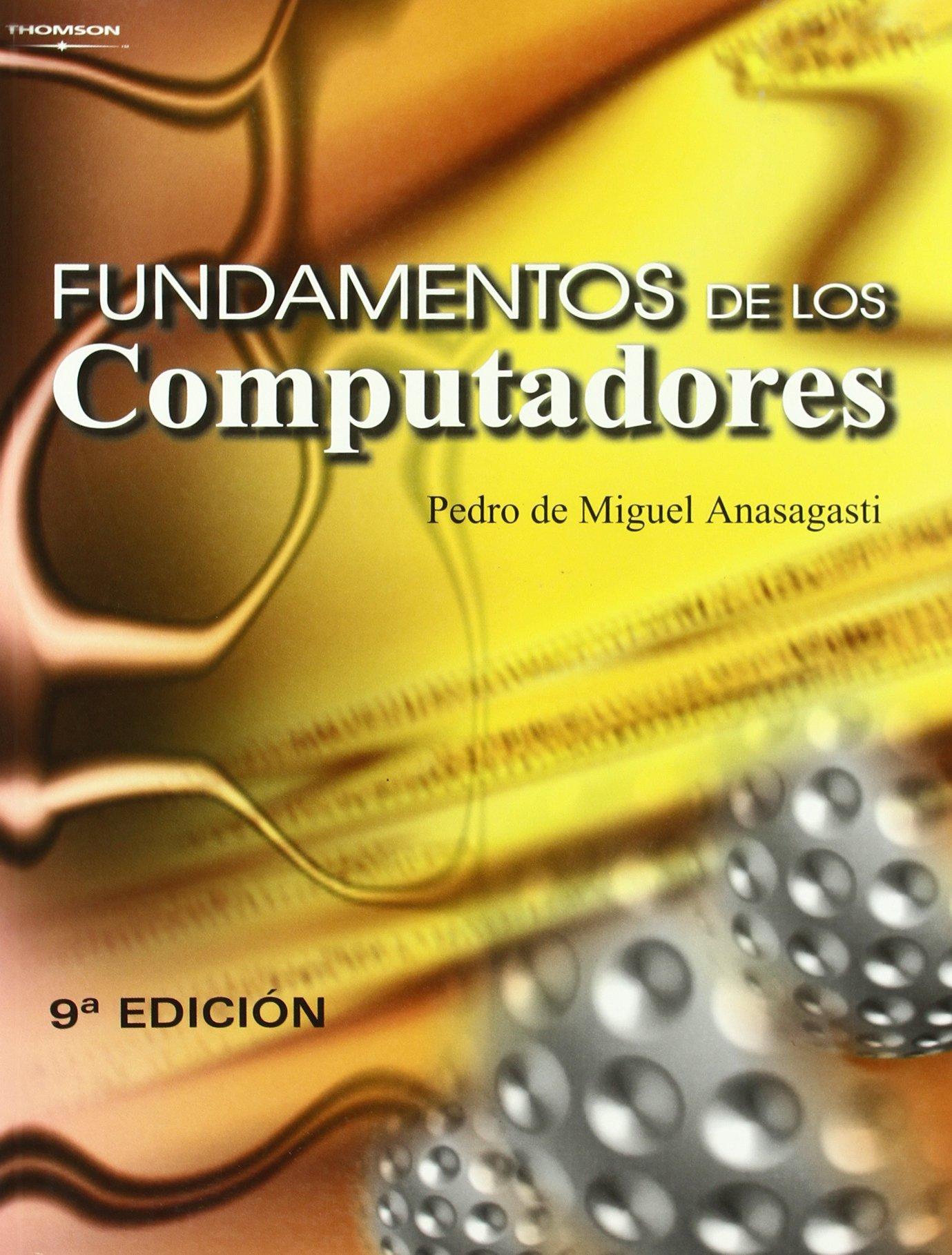 Fundamentos de los computadores Tapa blanda – 1 may 2004 PEDRO DE MIGUEL ANASAGASTI Ediciones Paraninfo S.A 8497322940