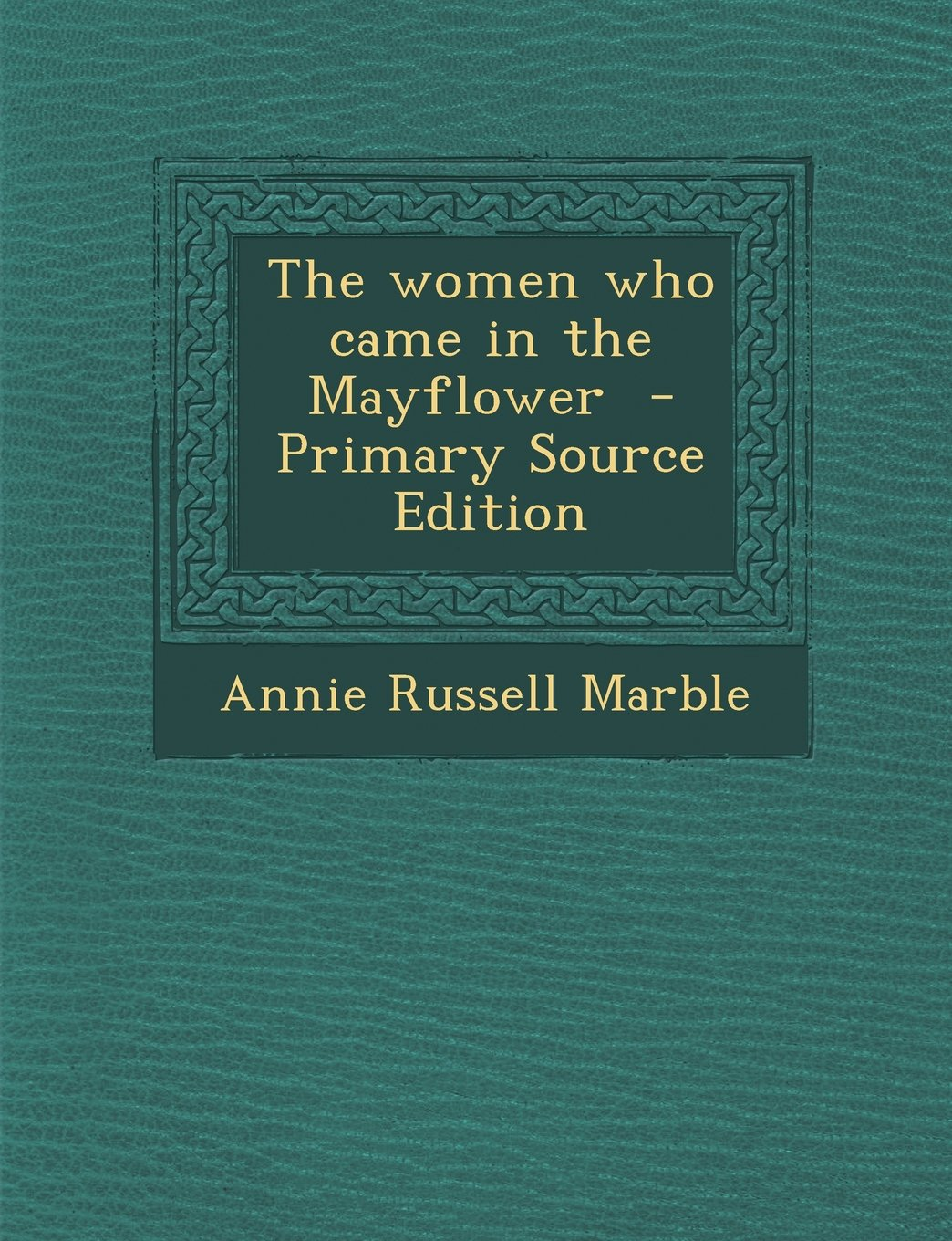Women Who Came in the Mayflower: Annie Russell Marble: 9781289818463:  Amazon.com: Books