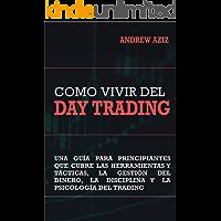 Como Vivir del Day Trading: Una Guía para Principiantes que cubre las Herramientas y Tácticas, la Gestión del Dinero, la…