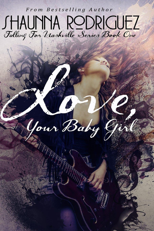 Read Online Love, Your Baby Girl (Falling For Nashville) (Volume 1) pdf