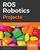ROS Robotics Projects: Make your robots see, sense, and interact with cool and engaging projects with Robotic Operating System