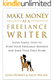 Make Money As A Freelance Writer: 7 Simple Steps to Start Your Freelance Writing Business and Earn Your First 1,000