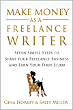 Make Money As A Freelance Writer: 7 Simple Steps to Start Your Freelance Writing Business and Earn Your First $1,000…
