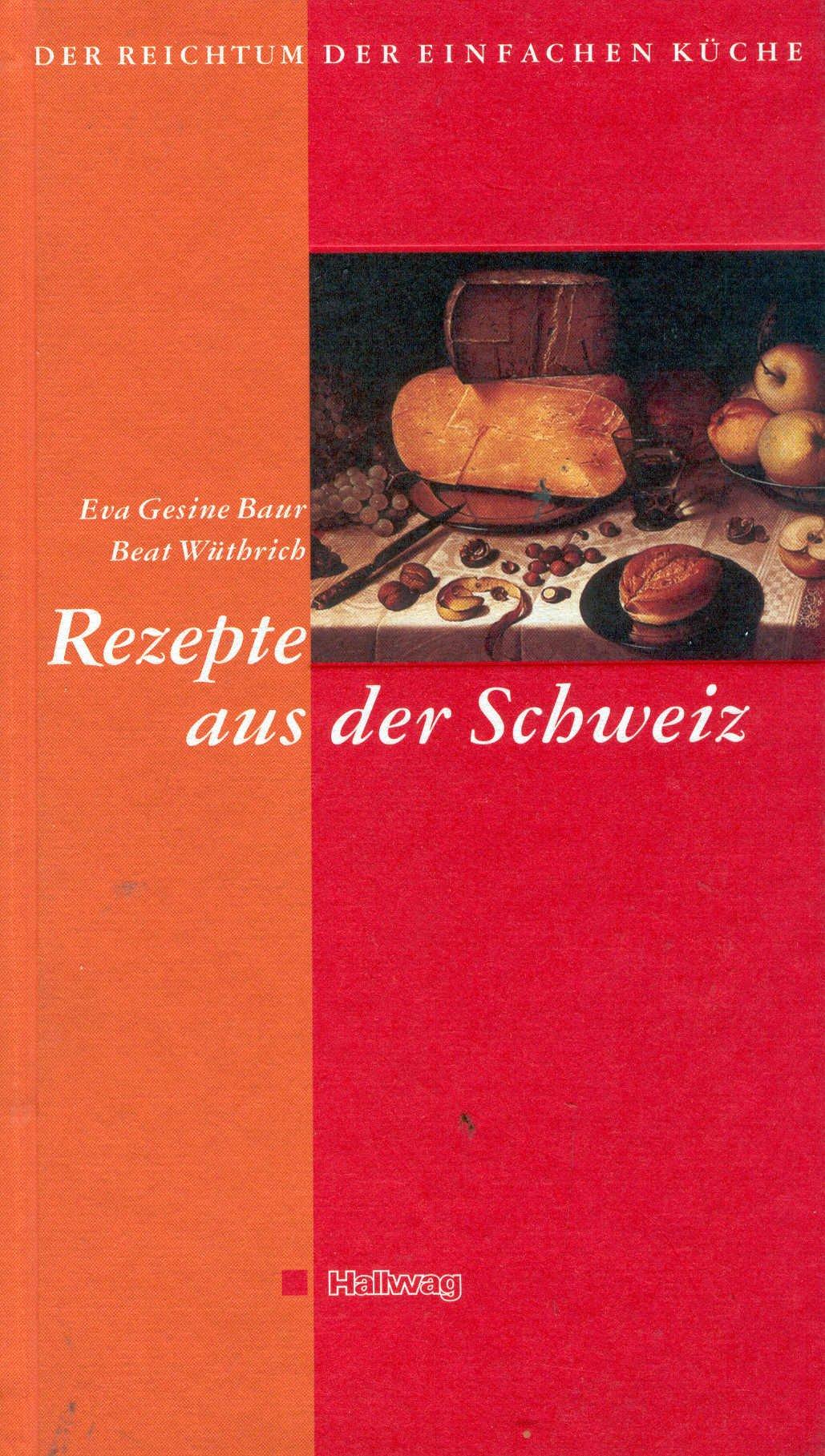 Der Reichtum der einfachen Küche, Rezepte aus der Schweiz