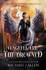 Vengeful Are The Drowned: An Urban Fantasy Action Adventure (Blood Phoenix Chronicles Book 3) Kindle Edition