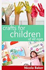 Crafts For Children Of All Ages (Art and Craft Activities for Kids) Kindle Edition