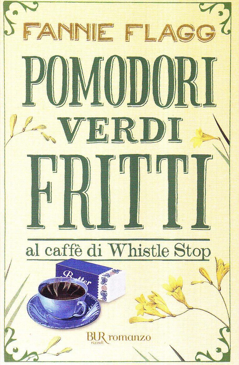 Pomodori verdi fritti Copertina flessibile – 19 apr 2000 Fannie Flagg BUR Biblioteca Univ. Rizzoli 8817042021 LETTERATURE STRANIERE: TESTI