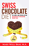 SWISS CHOCOLATE DIET: THE SIMPLE AND PROVEN SYSTEM FOR HEALTHY & EVERLASTING WEIGHT LOSS (English Edition)