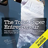 The Toilet Paper Entrepreneur: The Tell-it-Like-it-is Guide to Cleaning Up in Business...