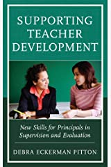 Supporting Teacher Development: New Skills for Principals in Supervision and Evaluation Kindle Edition