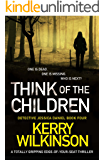 Think of the Children: A totally gripping edge-of-your-seat thriller (Detective Jessica Daniel thriller series Book 4)